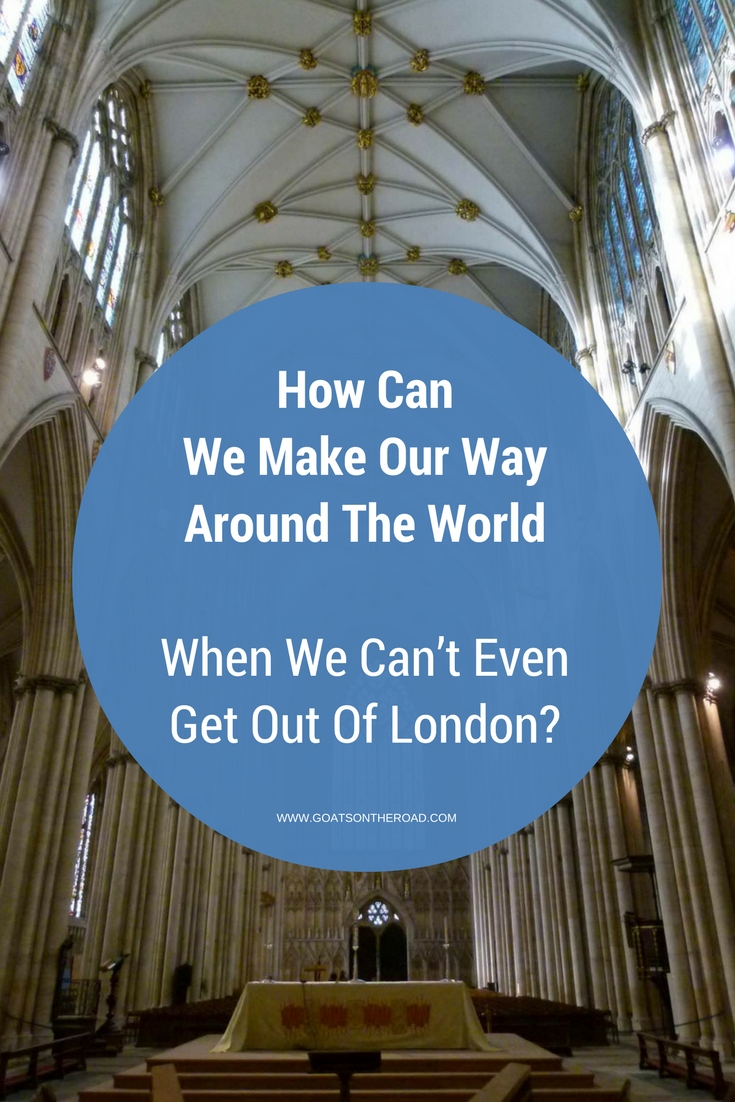 How Can We Make Our Way Around The World, When We Can't Even Get Out Of London?