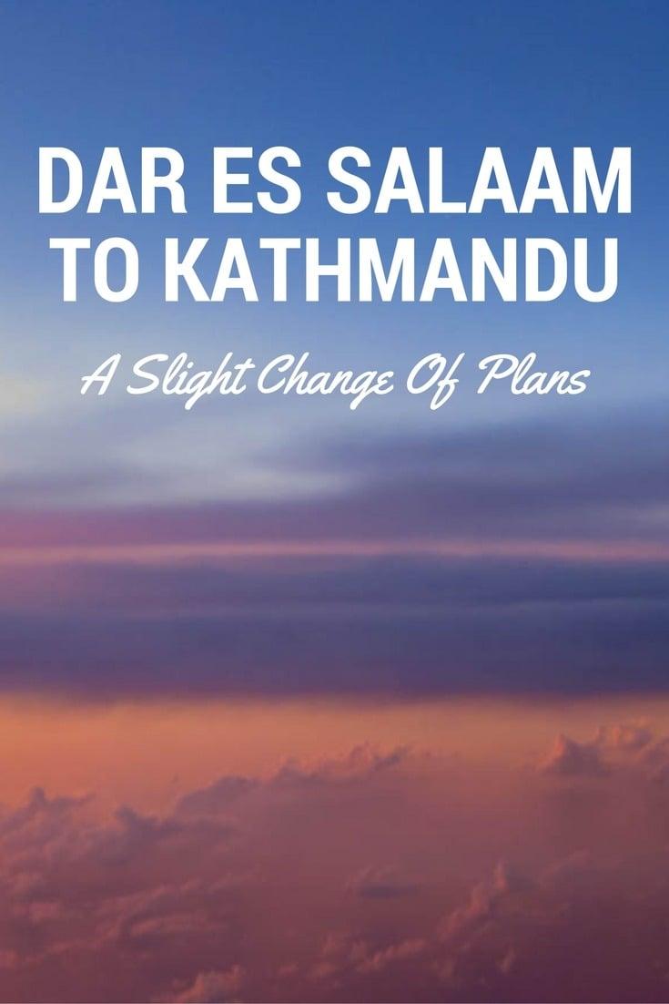 Dar Es Salaam to Kathmandu - A Slight Change Of Plans