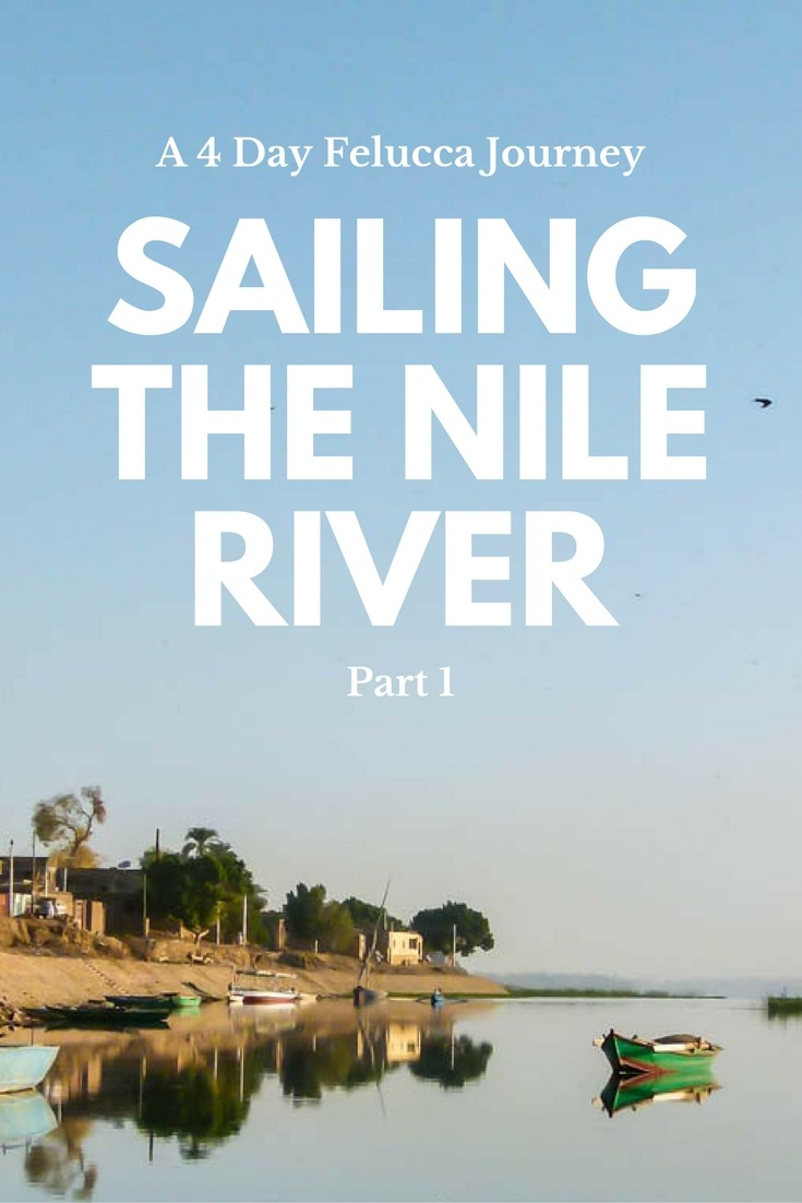 Sailing the Nile River: A 4 Day Felucca Journey - Part #1