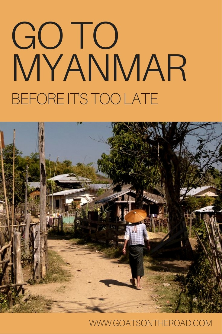 Go To Myanmar Before It's Too Late!