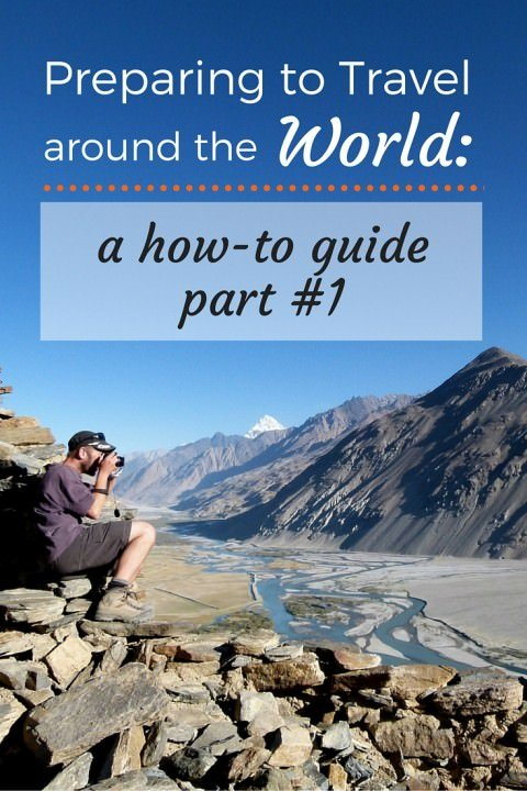 Preparing To Travel Around The World- A How-To Guide Part #1