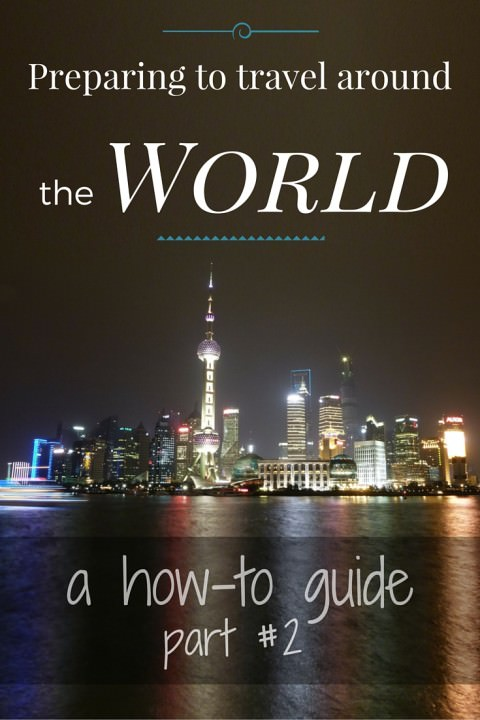 Preparing To Travel Around The World- A How-To Guide Part #2