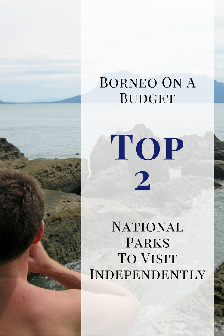 Borneo On A Budget: Top 2 National Parks To Visit Independently