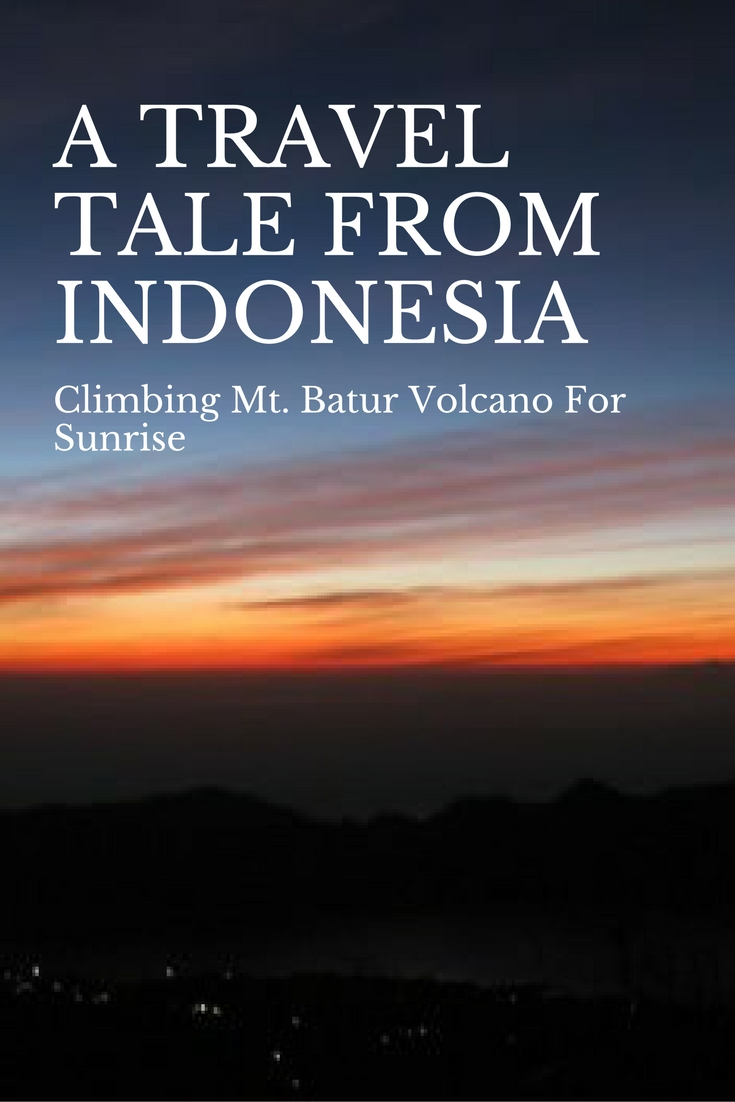 Climbing Mt. Batur Volcano For Sunrise - A Travel Tale From Indonesia