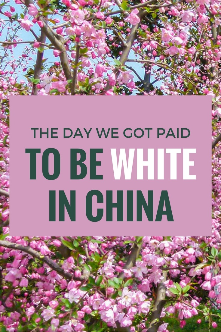 The Day We Got Paid To Be White In China