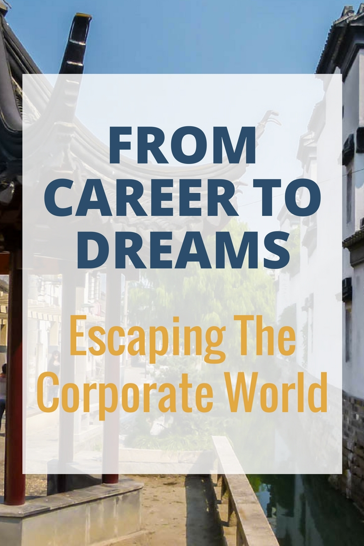 From Career To Dreams - Escaping The Corporate World