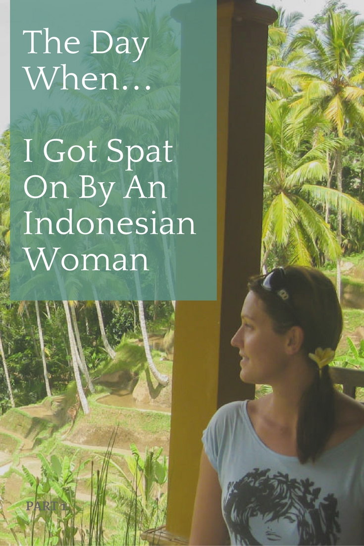 The Day When…I Got Spat On By An Indonesian Woman