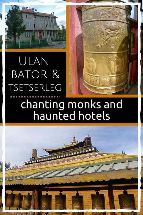 Ulan Bator & Tsetserleg- Chanting Monks and Haunted Hotels