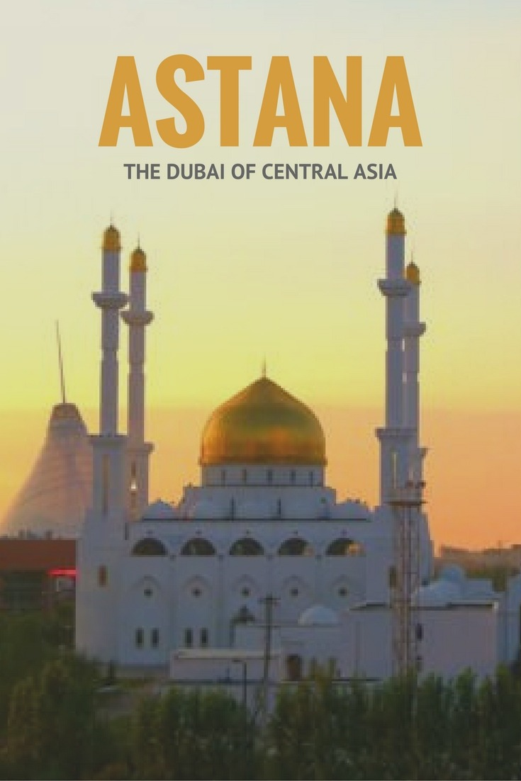 Astana – The Dubai Of Central Asia