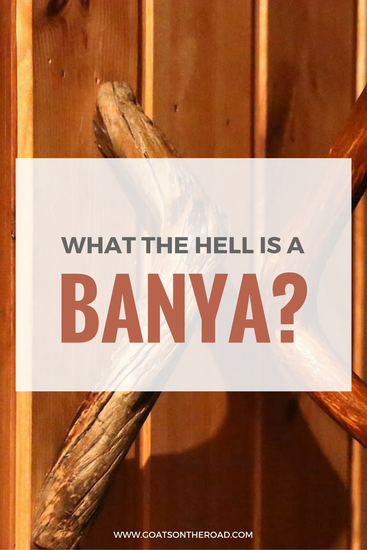 What The Hell Is A Banya?