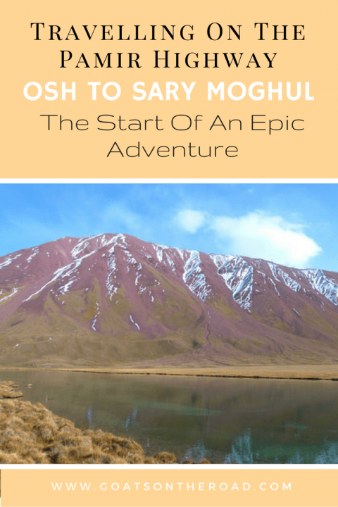 travelling-on-the-pamir-highway-osh-to-sary-moghul-the-start-of-an-epic-adventure