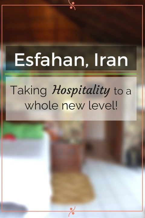 Esfahan, Iran- Taking Hospitality to a Whole New Level