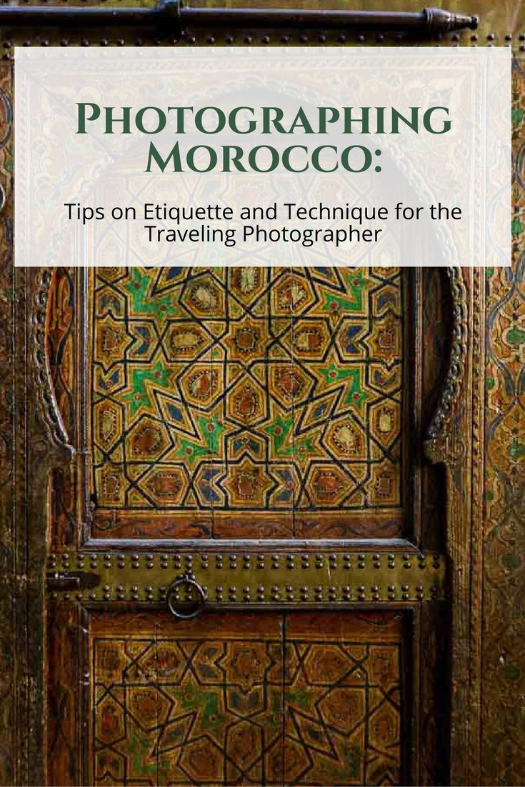 Photographing Morocco: Tips on Etiquette and Technique for the Traveling Photographer