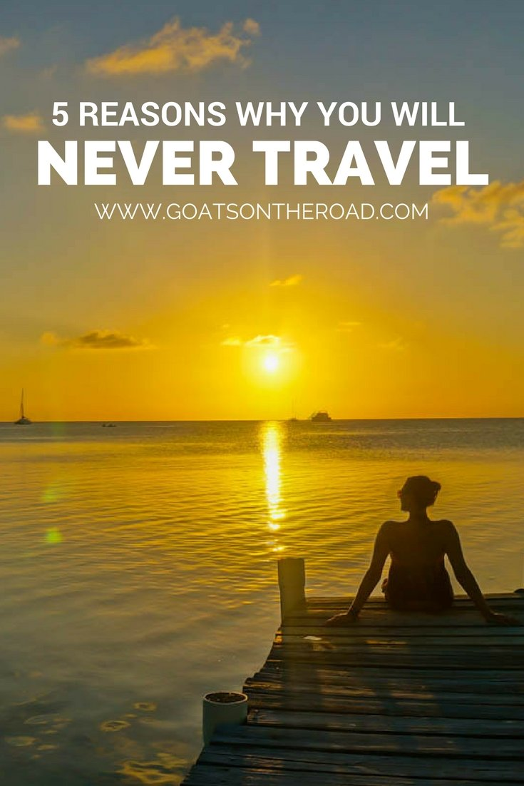 5 Reasons Why YOU WILL NEVER TRAVEL