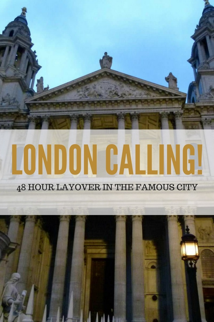 London Calling! Our 48 Hour Layover in This Famous City