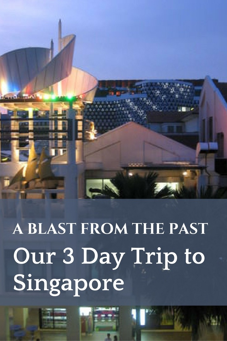 A Blast From the Past – Our 3 Day Trip to Singapore