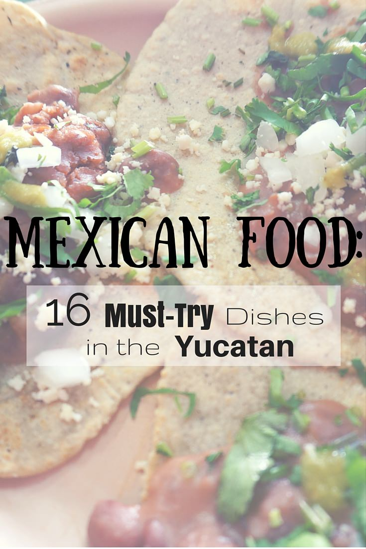 Mexican Food: 16 Must-Try Dishes in the Yucatan! - Goats On