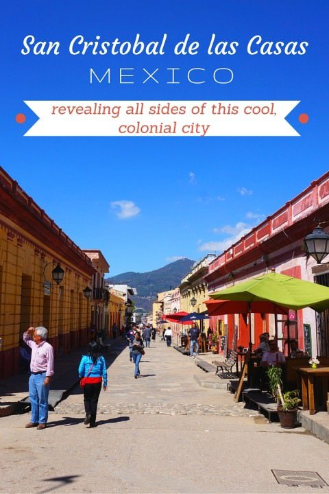 San Cristobal de las Casas, Mexico- Revealing All Sides of This Cool, Colonial City