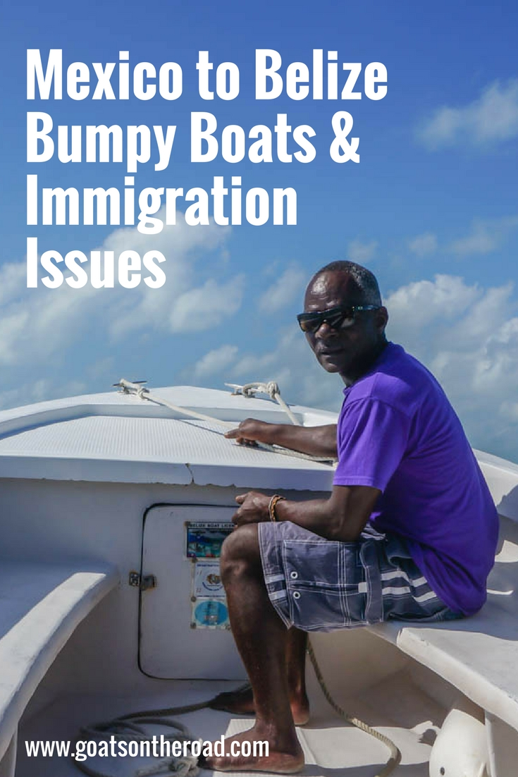 Mexico to Belize. Bumpy Boats & Immigration Issues