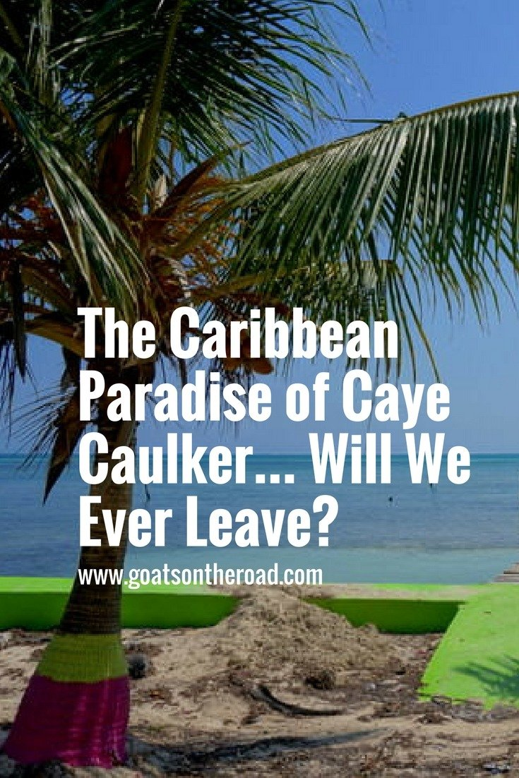 The Caribbean Paradise of Caye Caulker... Will We Ever Leave-
