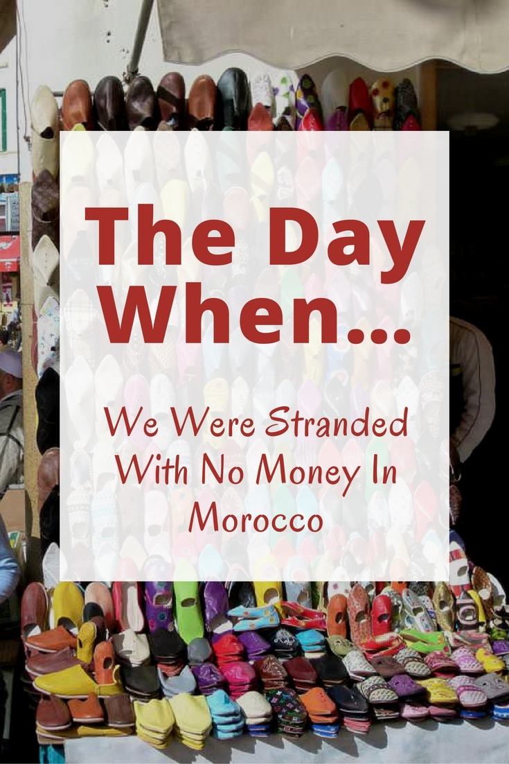 The Day When… We Were Stranded With No Money In Morocco