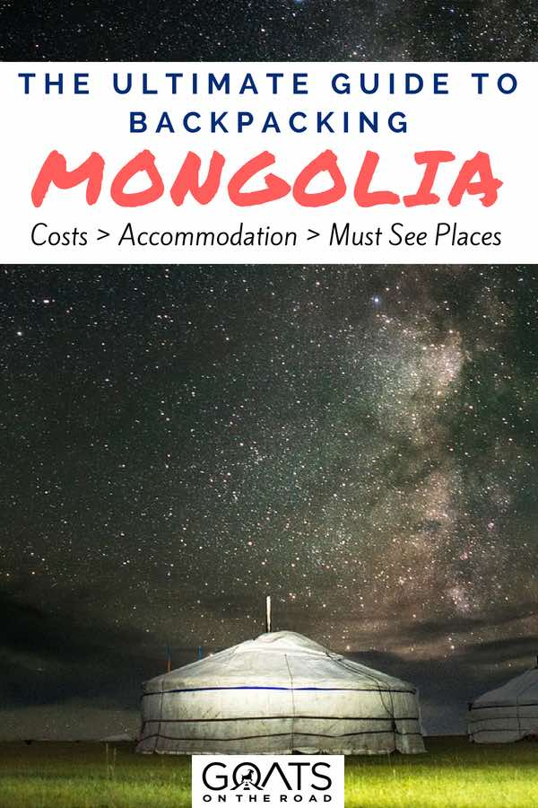 Mongolian yurt and starry sky with text overlay The Ultimate Guide To Backpacking Mongolia
