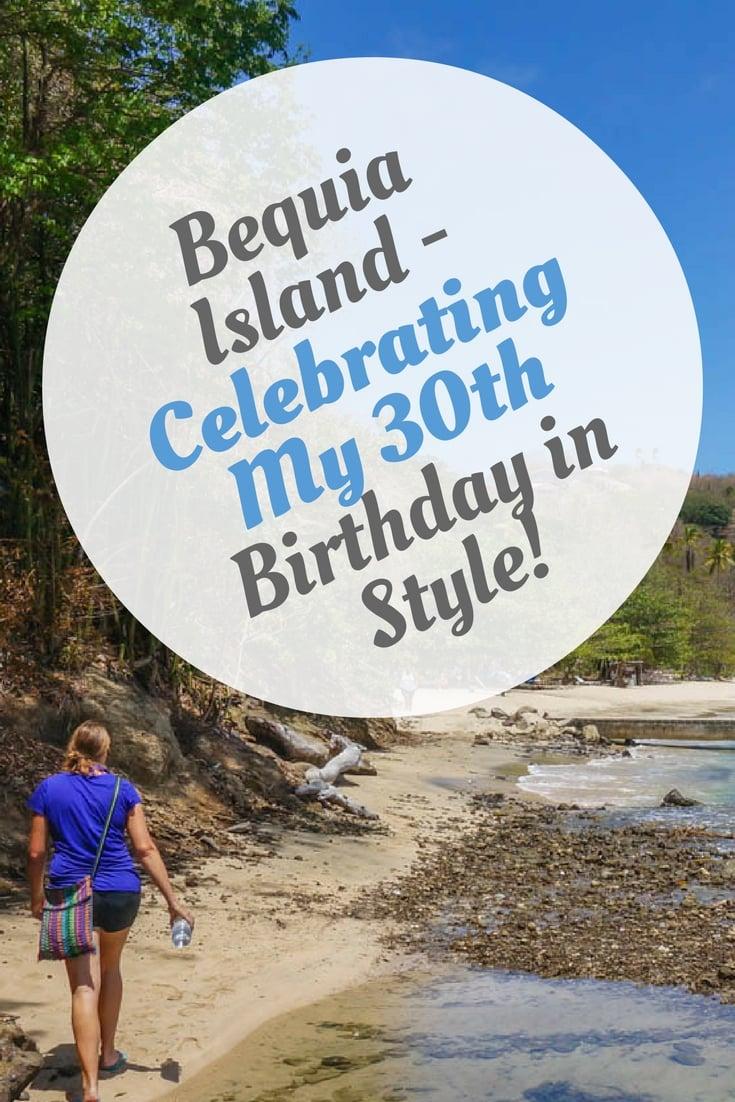 Bequia Island - Celebrating My 30th Birthday in Style!