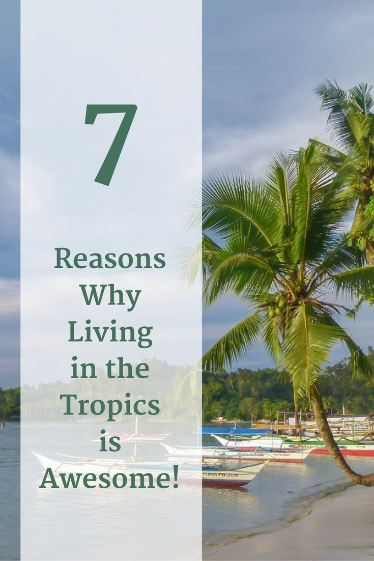 7 Reasons Why Living in the Tropics is Awesome!