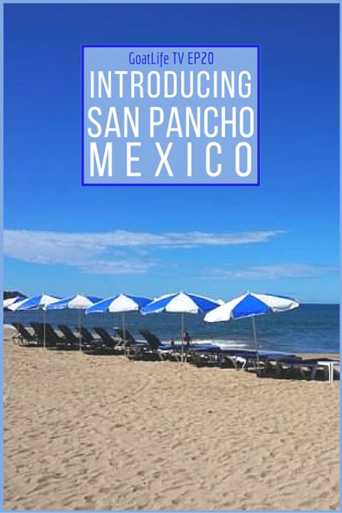GoatLife TV Episode 20 – Introducing San Pancho, Mexico