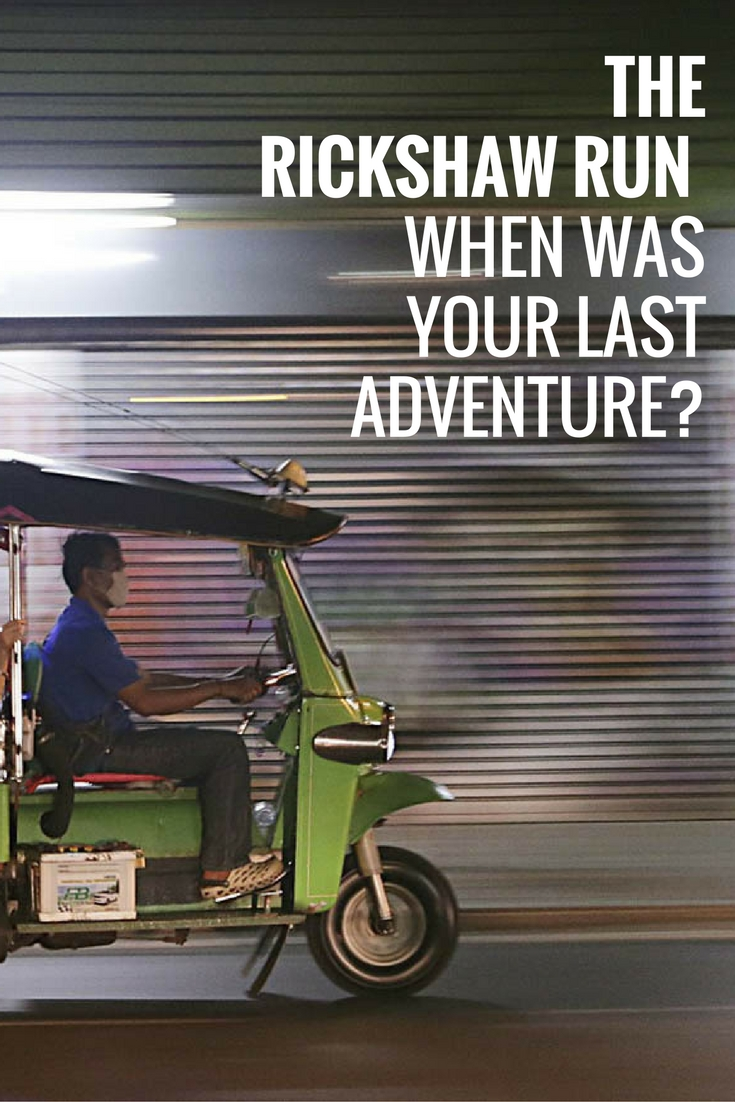 The Rickshaw Run - When Was Your Last Adventure?