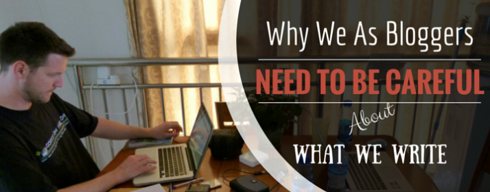 Why We As Bloggers Need To Be Careful About What We Write