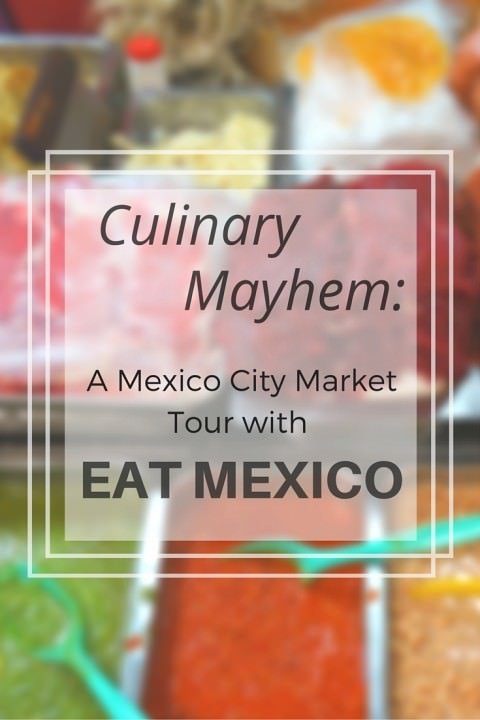 Culinary Mayhem- A Mexico City Market Tour With Eat Mexico