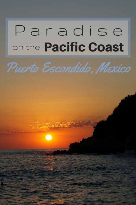 Paradise on the Pacific Coast – Puerto Escondido, Mexico