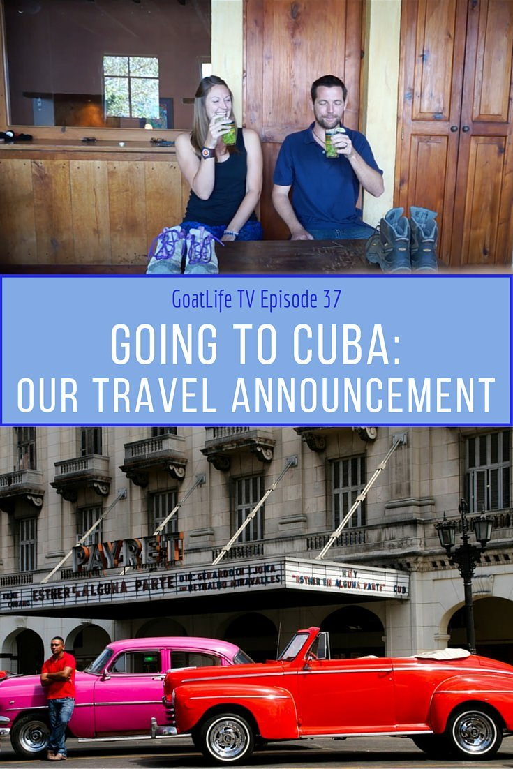 GoatLife TV Episode 37 – Going to Cuba- Our Travel Announcement