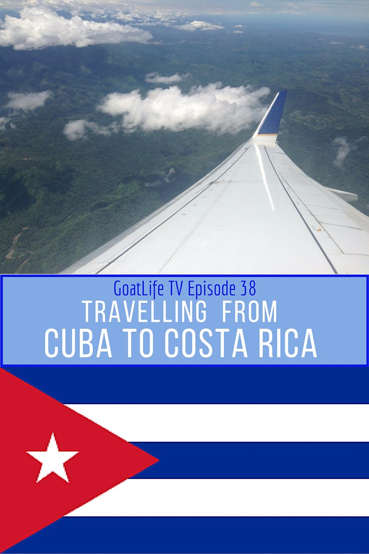 GoatLife TV Episode 38 – Travelling From Cuba to Costa Rica