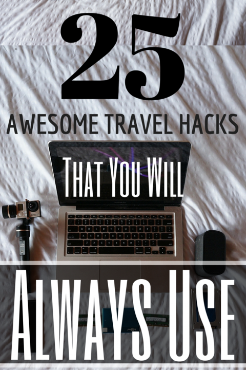 25 Awesome Travel Hacks That You Will Always Use