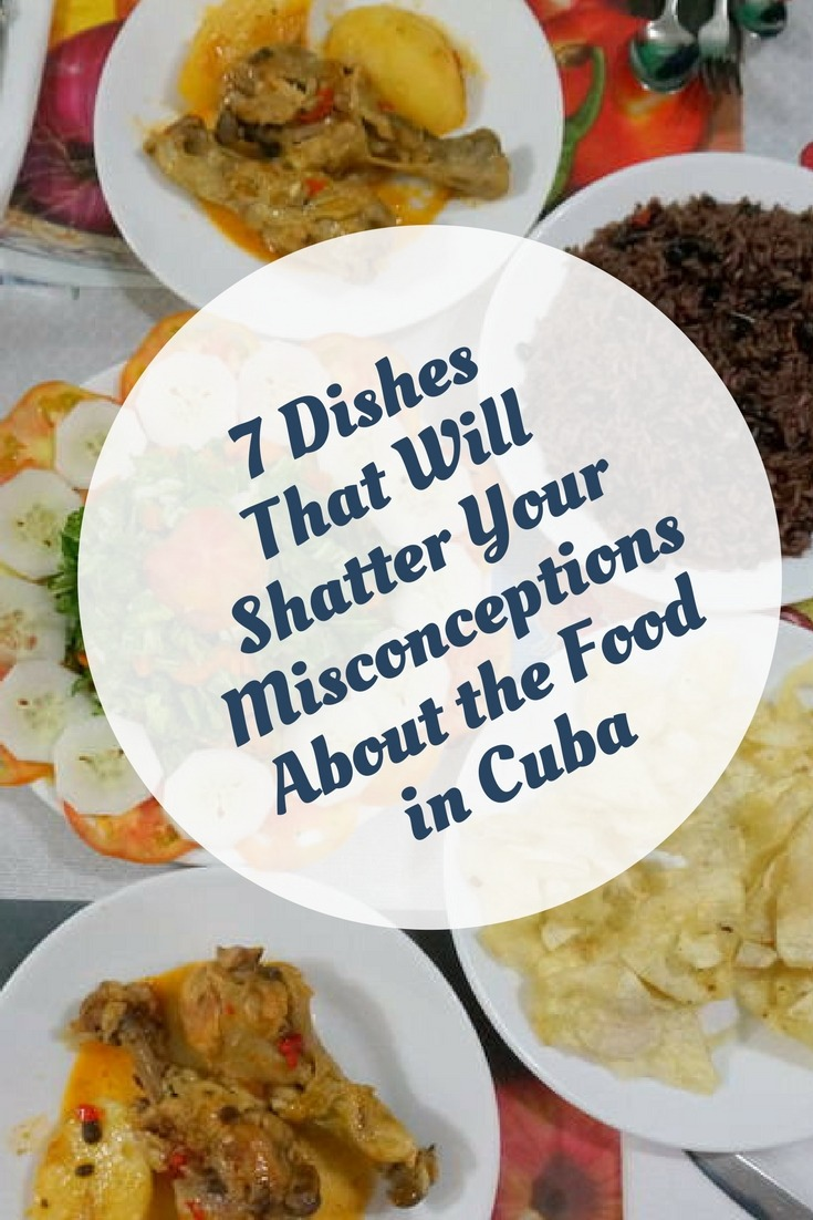 7 Dishes That Will Shatter Your Misconceptions About the Food in Cuba