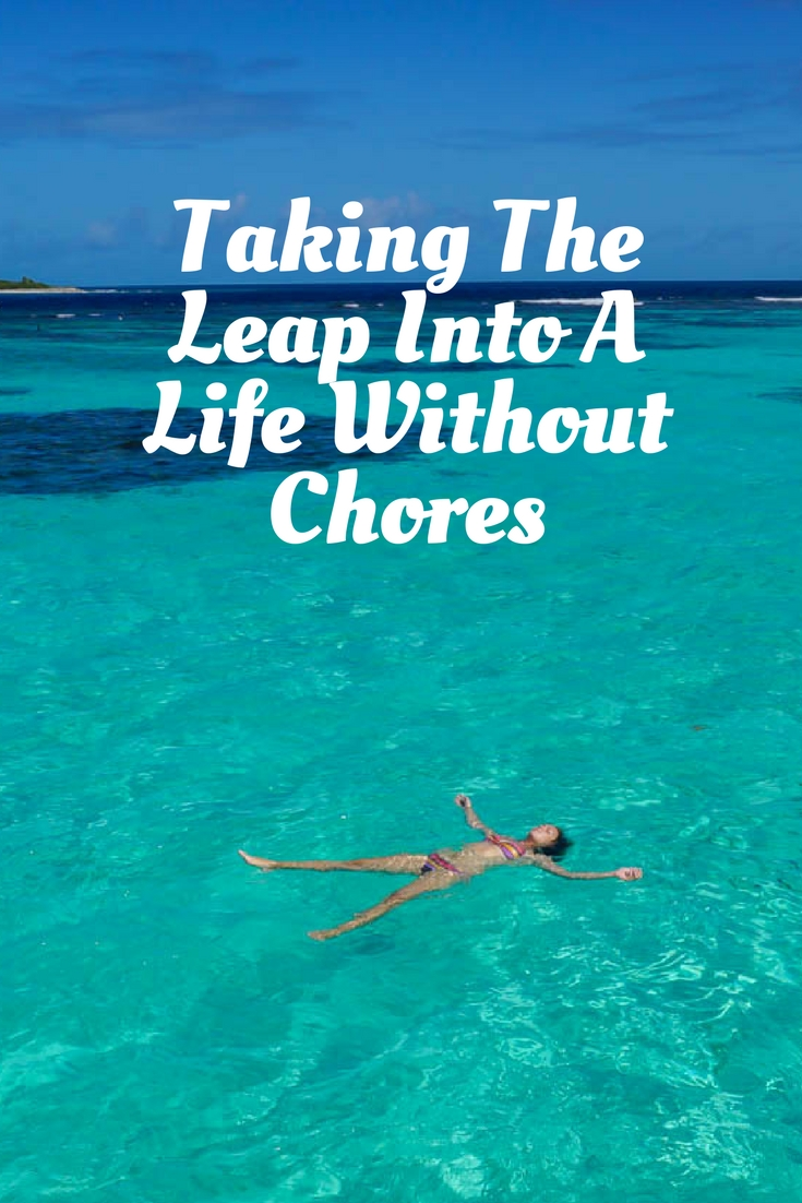 Taking The Leap Into A Life Without Chores