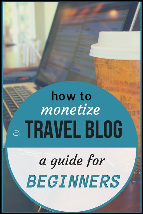 How to Monetize a Travel Blog – A Guide for Beginners