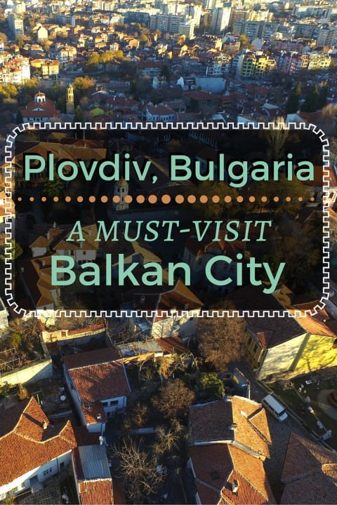 Plovdiv, Bulgaria- A Must-Visit Balkan City