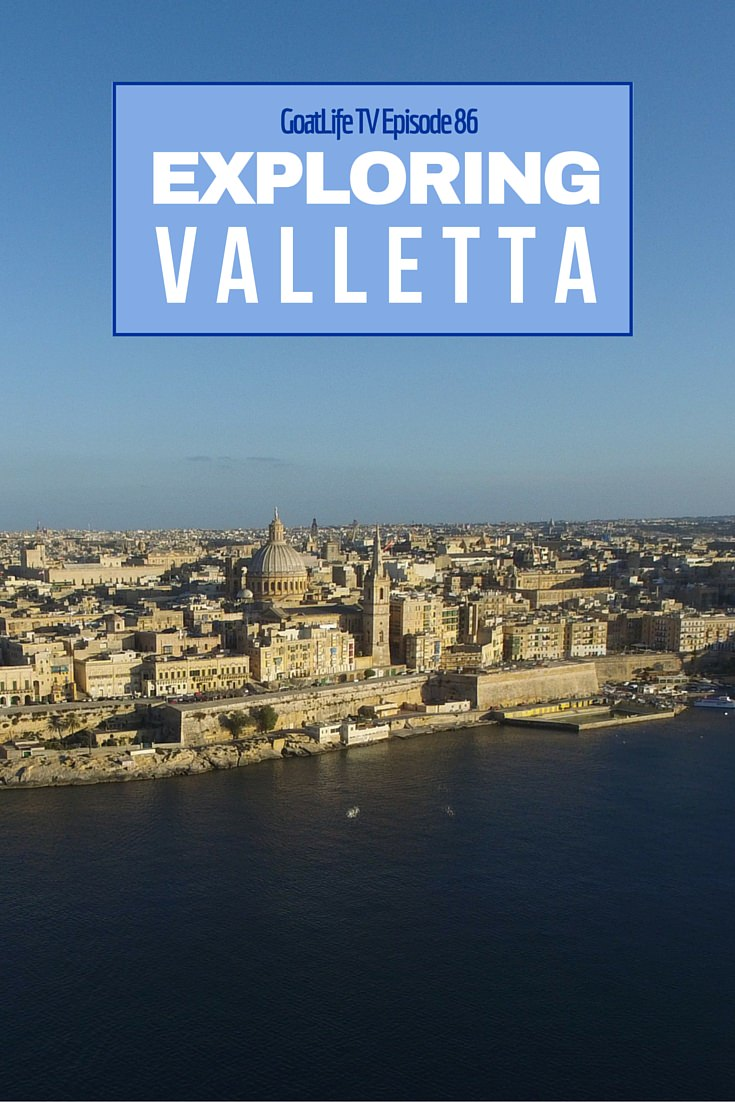 GoatLife TV Episode 86 – Exploring the Capital of Malta, Valletta