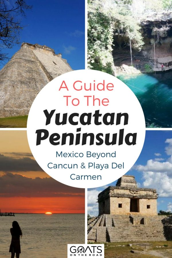 Four photos with text overlay A Guide To The Yucatan Peninsula Mexico Beyond Cancun & Playa Del Carmen