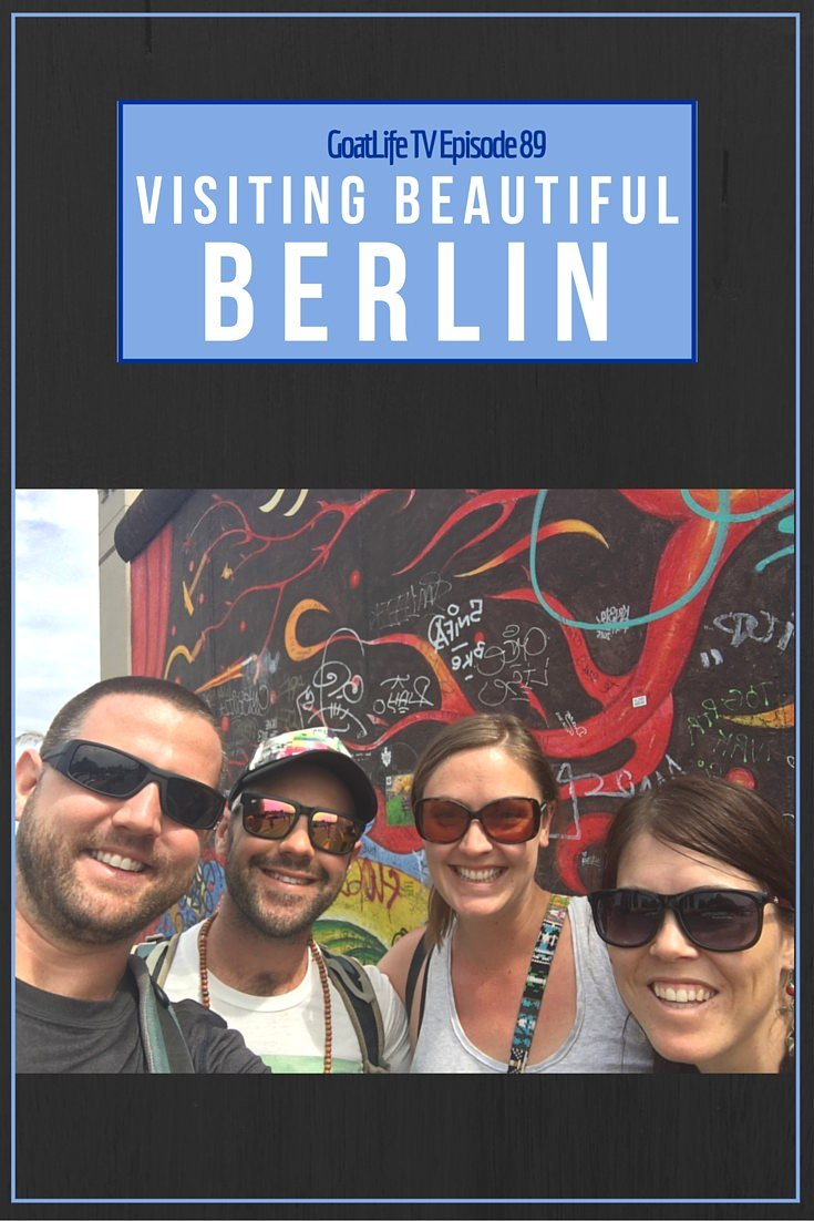 GoatLife TV Episode 89 – Visiting Berlin, Germany