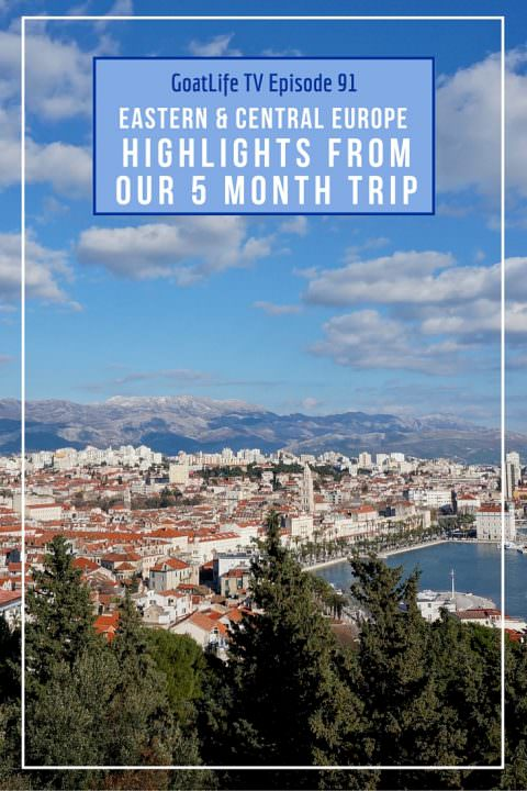 GoatLife TV Episode 91 – Highlights From 5 Months Travelling in Eastern & Central Europe