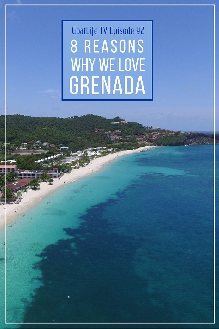 GoatLife TV Episode 92 – 8 Reasons Why We Love Grenada