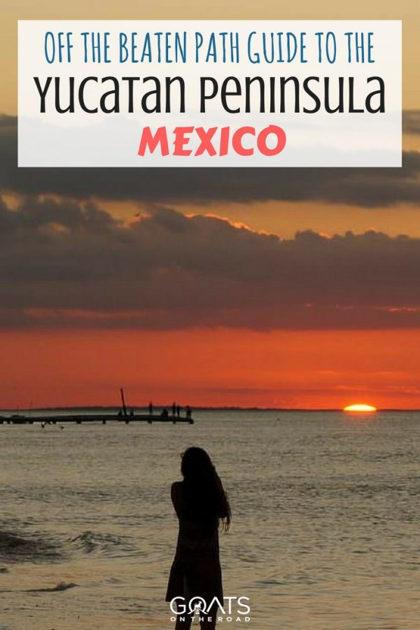 Beach sunset with text overlay Off The Beaten Path Travel Guide To The Yucatan Peninsula Mexico