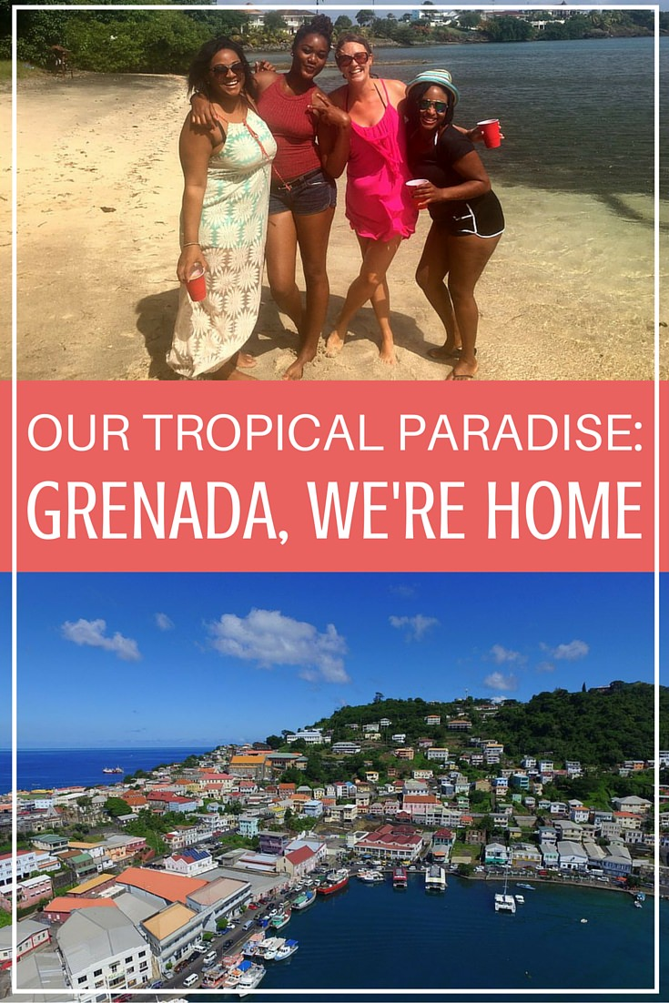 Our Tropical Paradise- Grenada, We're Home