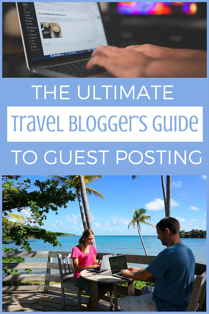 The Ultimate Travel Blogger's Guide To Guest Posting