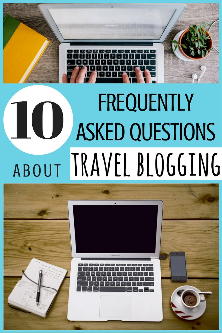 10 Frequently Asked Questions About Travel Blogging