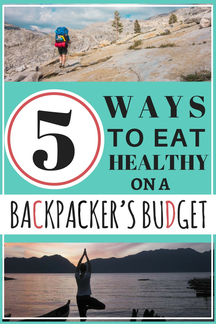 5 Ways to Eat Healthy on a Backpacker's Budget